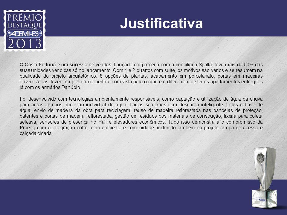 Justificativa O Costa Fortuna é um sucesso de vendas. Lançado em parceria com a imobiliária Spalla, teve mais de 50% das suas unidades vendidas só no
