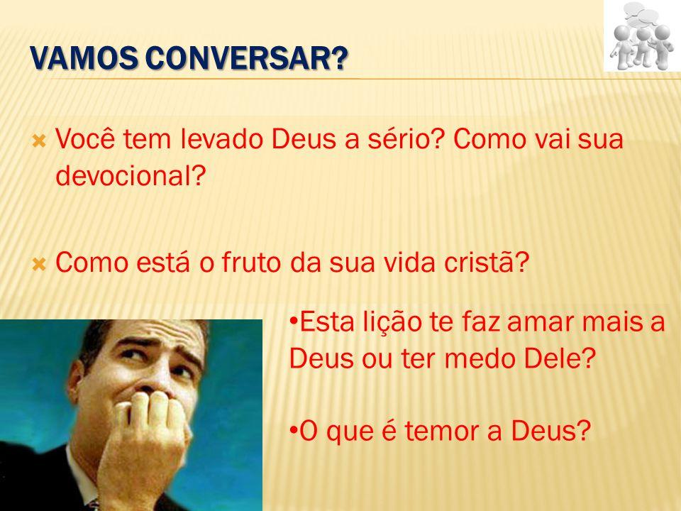 VAMOS CONVERSAR. Você tem levado Deus a sério. Como vai sua devocional.