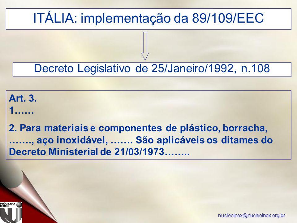 nucleoinox@nucleoinox.org.br ITÁLIA: implementação da 89/109/EEC Decreto Legislativo de 25/Janeiro/1992, n.108 Art. 3. 1…… 2. Para materiais e compone
