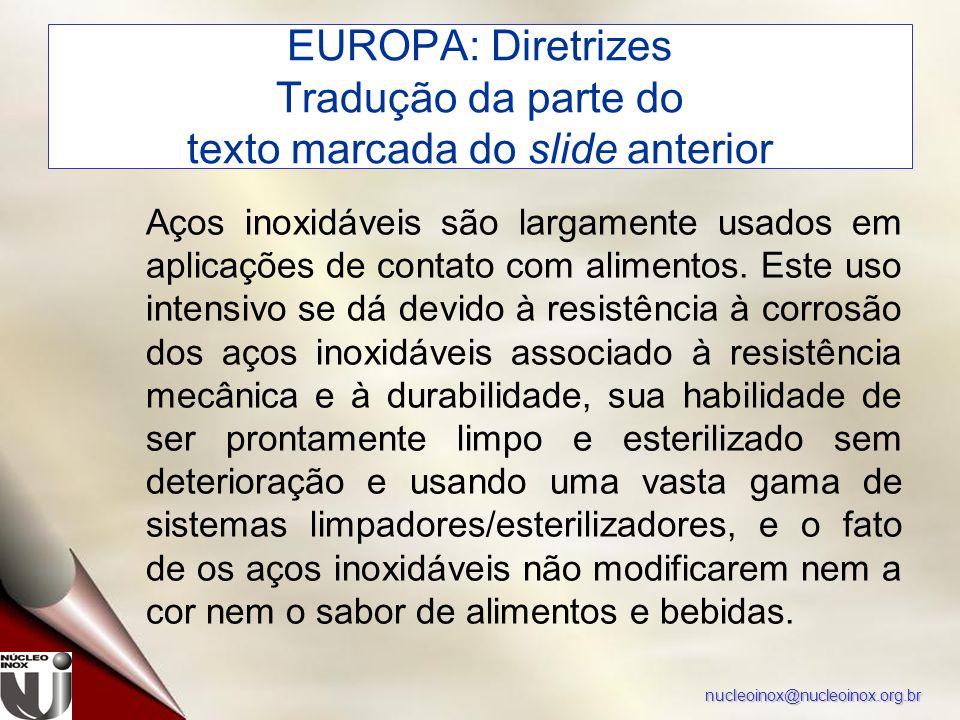 nucleoinox@nucleoinox.org.br EUROPA: Diretrizes Tradução da parte do texto marcada do slide anterior Aços inoxidáveis são largamente usados em aplicações de contato com alimentos.