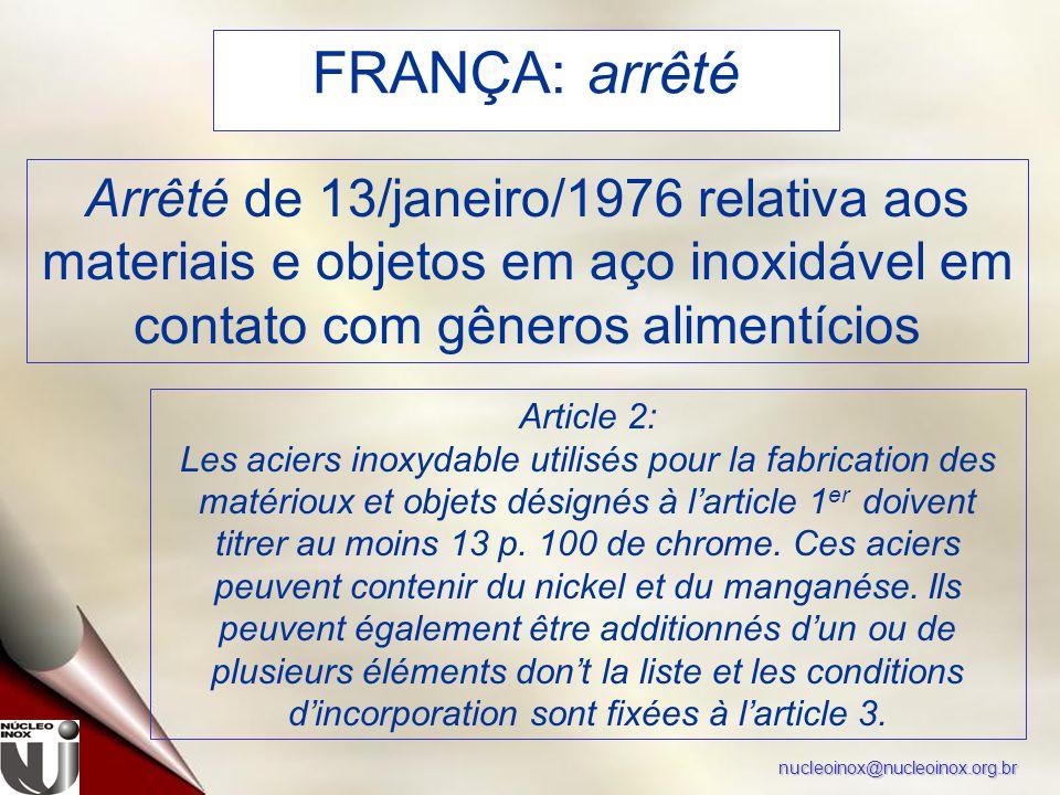 nucleoinox@nucleoinox.org.br FRANÇA: arrêté Arrêté de 13/janeiro/1976 relativa aos materiais e objetos em aço inoxidável em contato com gêneros alimen