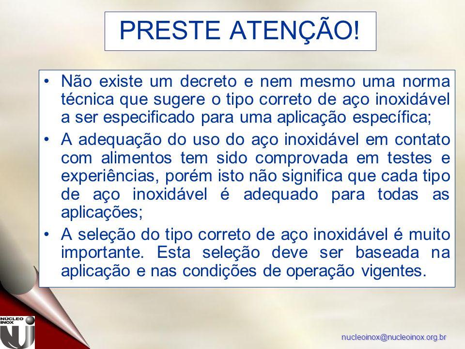 nucleoinox@nucleoinox.org.br PRESTE ATENÇÃO! Não existe um decreto e nem mesmo uma norma técnica que sugere o tipo correto de aço inoxidável a ser esp