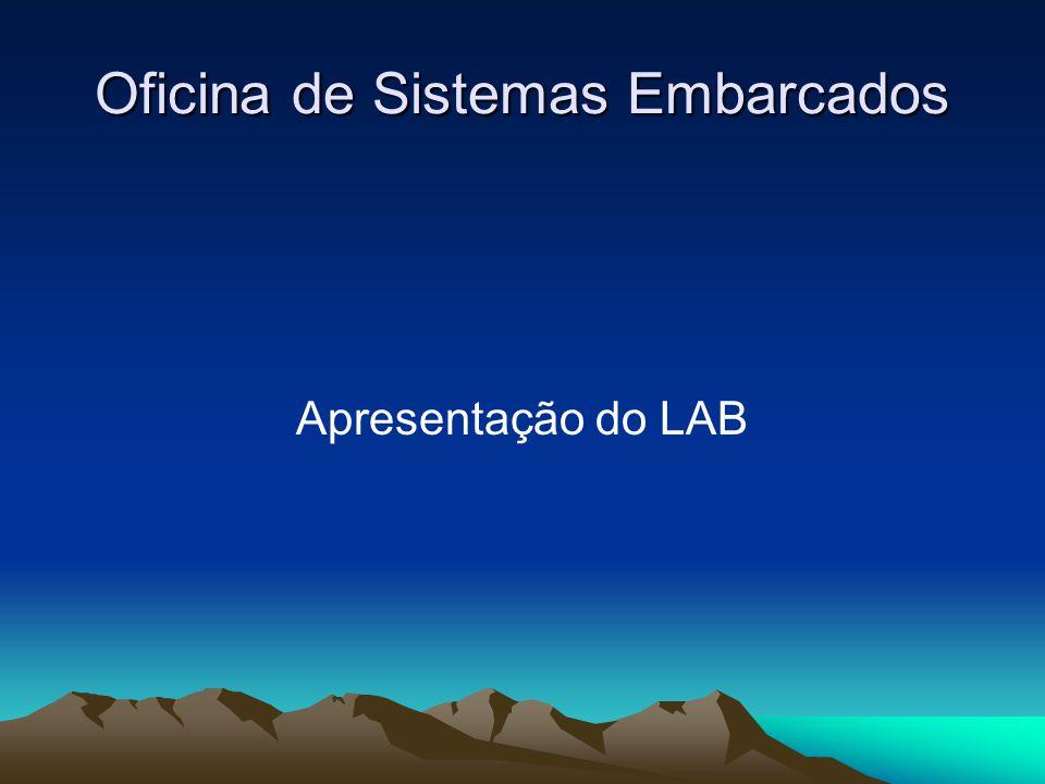 Oficina de Sistemas Embarcados Apresentação do LAB