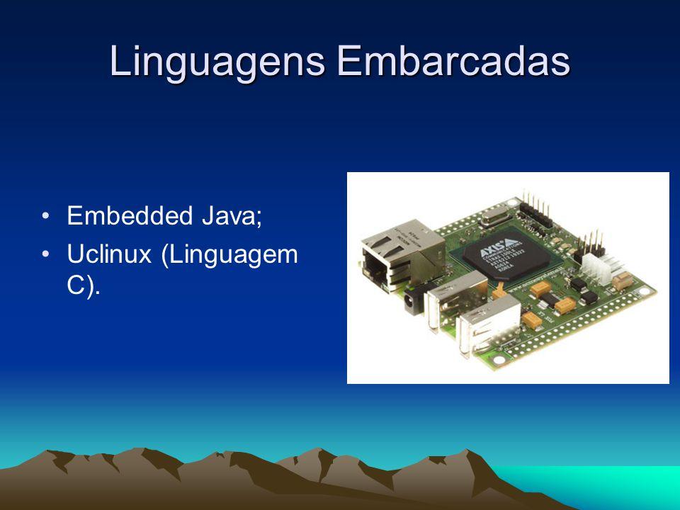 Linguagens Embarcadas Embedded Java; Uclinux (Linguagem C).