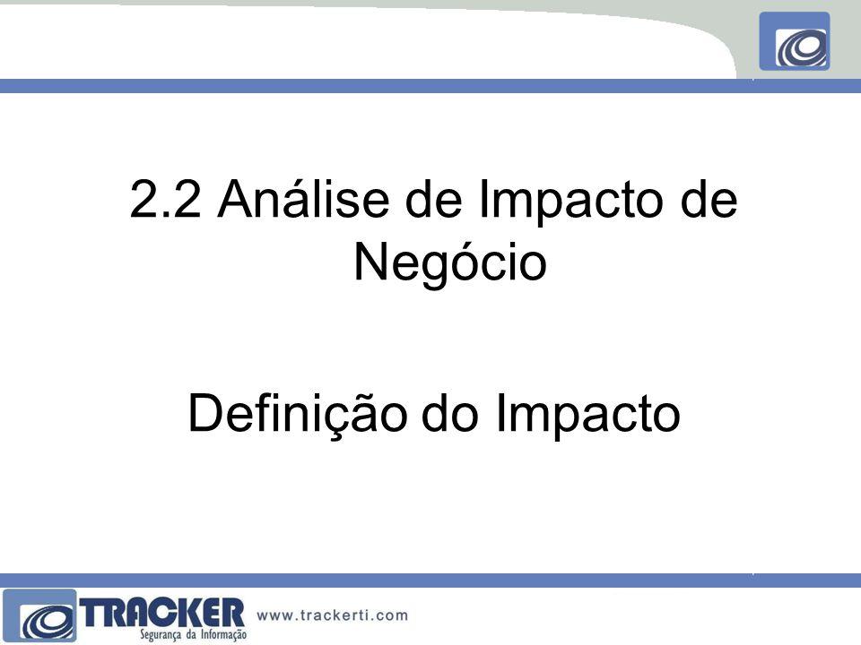 2.2 Análise de Impacto de Negócio Definição do Impacto