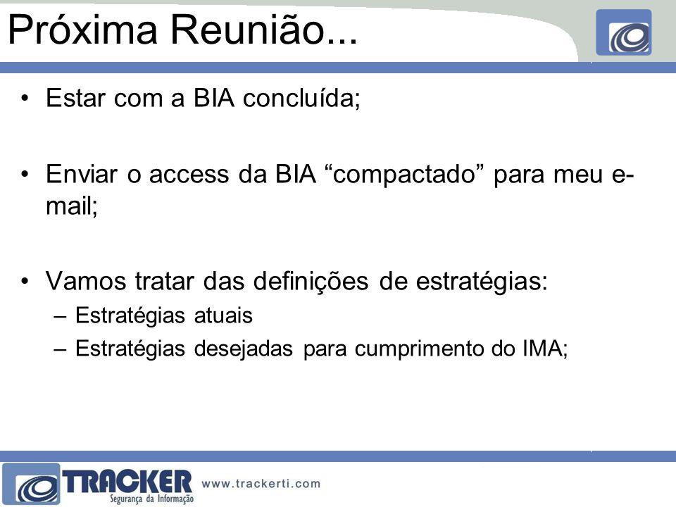 """Próxima Reunião... Estar com a BIA concluída; Enviar o access da BIA """"compactado"""" para meu e- mail; Vamos tratar das definições de estratégias: –Estra"""