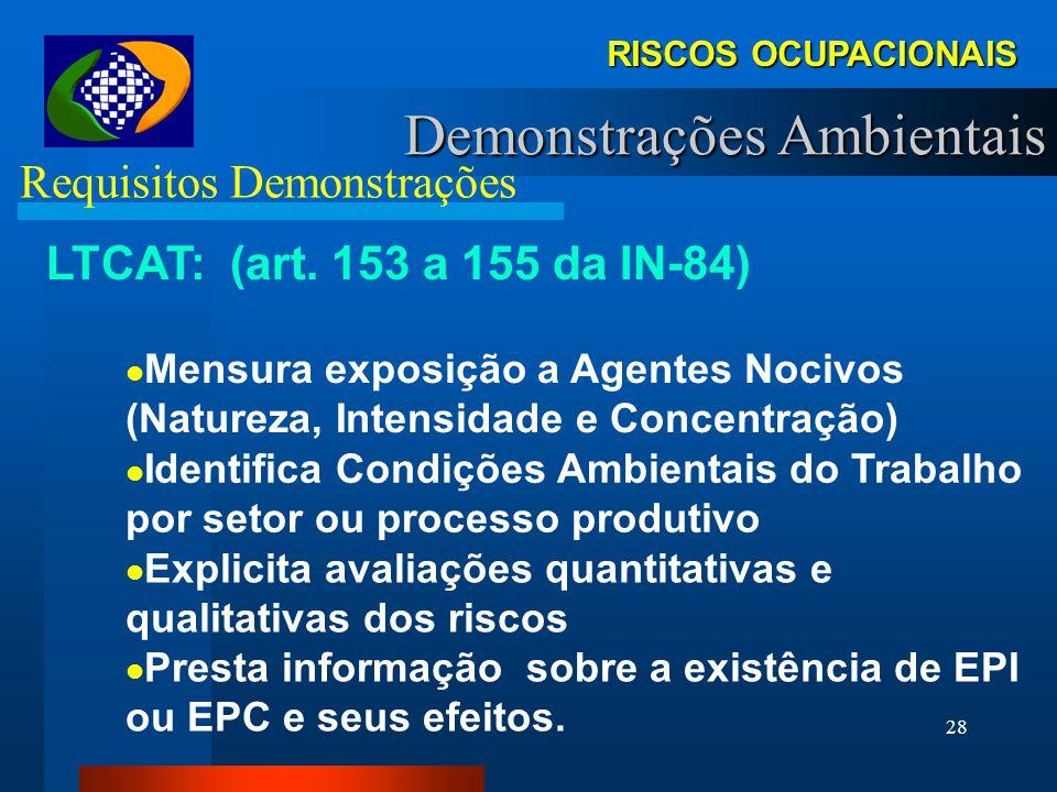 27 RISCOS OCUPACIONAIS Demonstrações Ambientais Requisitos Demonstrações LTCAT: (art. 153 a 155 IN-84) Declaração Pericial Emitida por Engenheiro de S