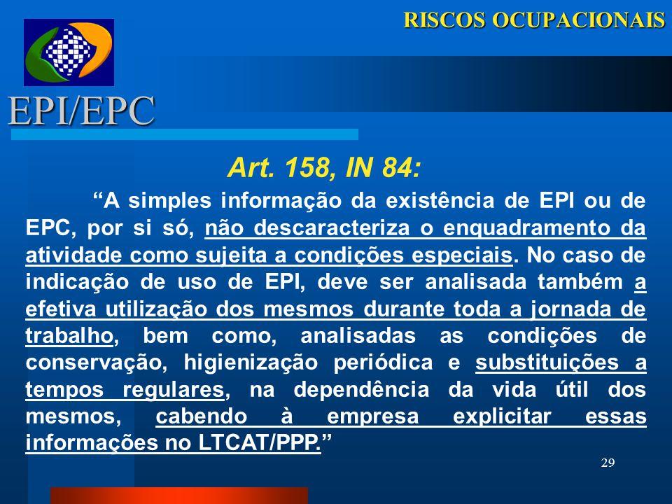 28 RISCOS OCUPACIONAIS Demonstrações Ambientais Requisitos Demonstrações LTCAT: (art. 153 a 155 da IN-84) Mensura exposição a Agentes Nocivos (Naturez