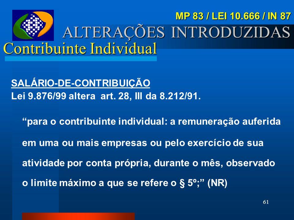 60 Contribuinte Individual ALTERAÇÕES INTRODUZIDAS MP 83 / LEI 10.666 / IN 87 ATÉ 28/11/99 DE 29/11/99 À 31/03/03 A PARTIR DE 01/04/03 ESCALA DE SALÁR