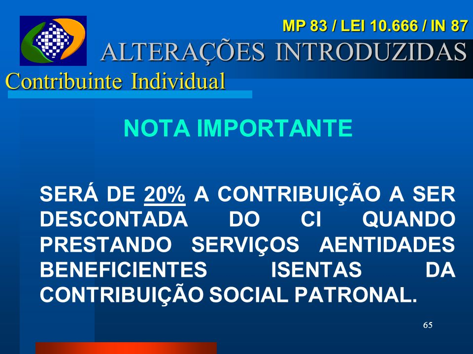 64 Contribuinte Individual NOTA IMPORTANTE Não se aplica o desconto dos 11% quando o contratante for : – Produtor rural pessoa física – Contribuinte i