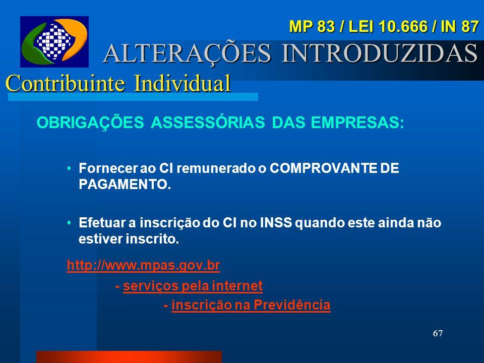 66 Contribuinte Individual ALTERAÇÕES INTRODUZIDAS RESPONSABILIDADES DO CI: Prestação de serviço a pessoas físicas: Efetuar o recolhimento (20%) da co