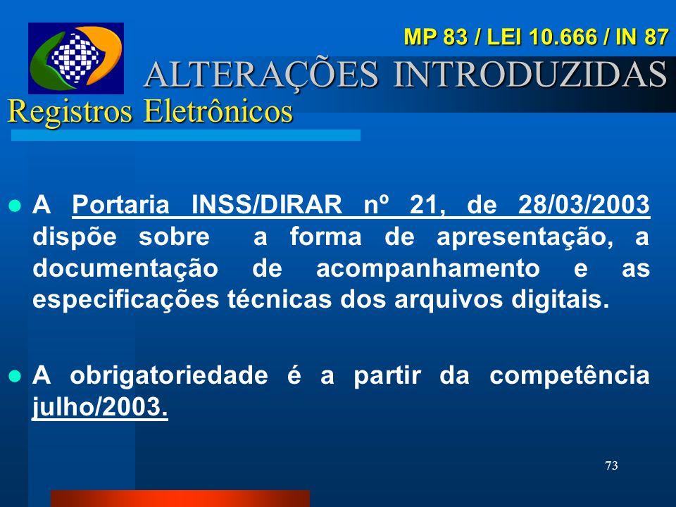72 vigências diferenciadas VIGÊNCIA A PARTIR DE 01/07/2003 (Portaria INSS / DIRAR 021, de 28/03/2003) GUARDA DE REGISTROS ELETRÔNICOS (art. 8º) VIGÊNC