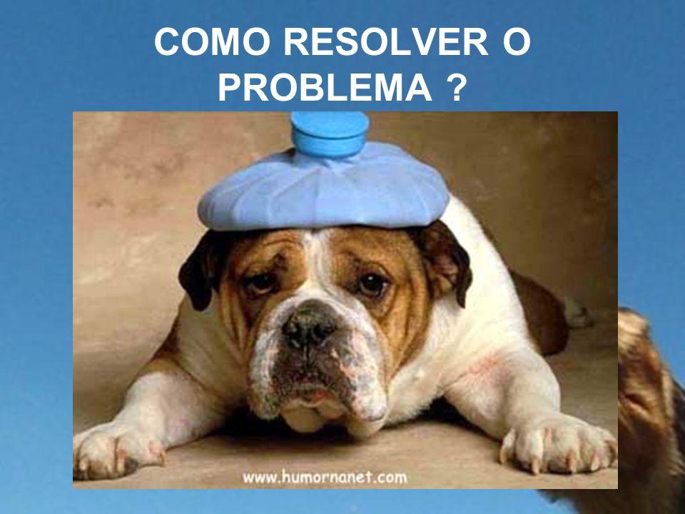 COMO RESOLVER O PROBLEMA ?