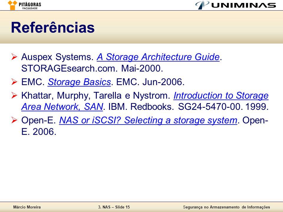 Márcio Moreira3. NAS – Slide 15Segurança no Armazenamento de Informações Referências  Auspex Systems. A Storage Architecture Guide. STORAGEsearch.com