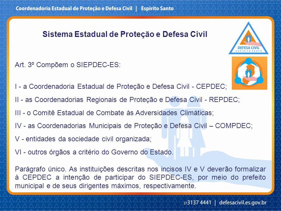 Art. 3º Compõem o SIEPDEC-ES: I - a Coordenadoria Estadual de Proteção e Defesa Civil - CEPDEC; II - as Coordenadorias Regionais de Proteção e Defesa
