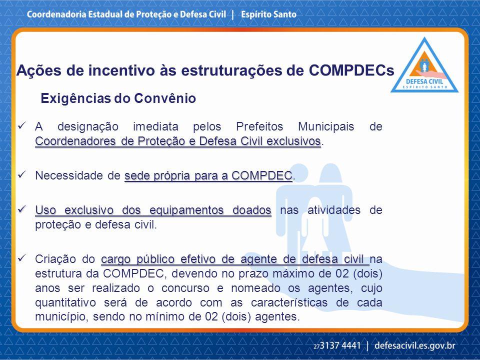 Exigências do Convênio Coordenadores de Proteção e Defesa Civil exclusivos A designação imediata pelos Prefeitos Municipais de Coordenadores de Proteção e Defesa Civil exclusivos.