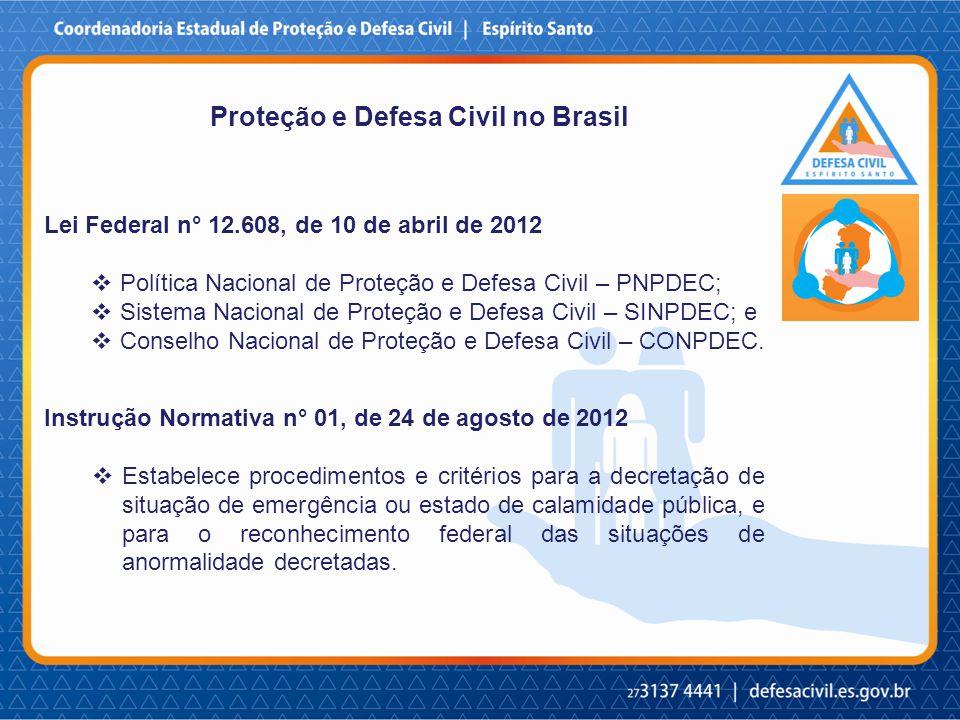 Proteção e Defesa Civil no Brasil Lei Federal n° 12.608, de 10 de abril de 2012  Política Nacional de Proteção e Defesa Civil – PNPDEC;  Sistema Nacional de Proteção e Defesa Civil – SINPDEC; e  Conselho Nacional de Proteção e Defesa Civil – CONPDEC.