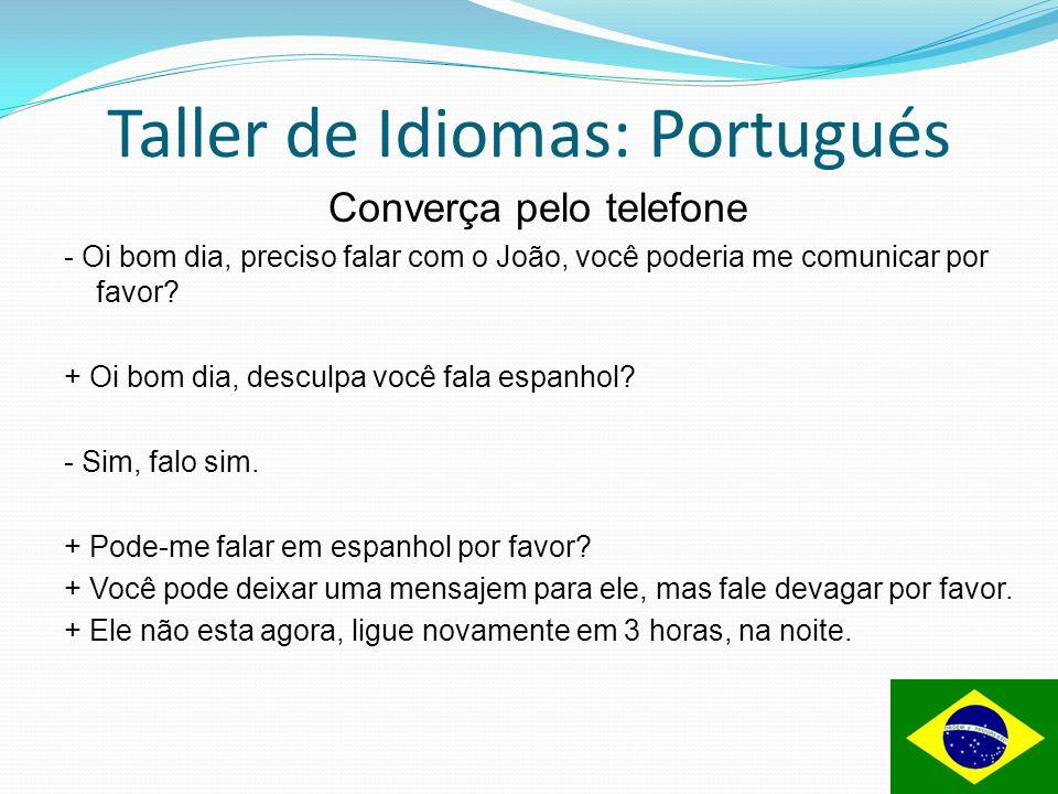 Taller de Idiomas: Portugués Converça pelo telefone - Oi bom dia, preciso falar com o João, você poderia me comunicar por favor? + Oi bom dia, desculp