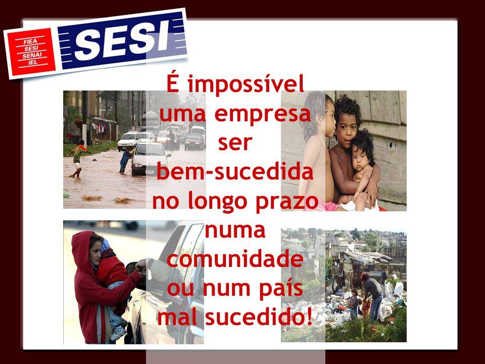 É impossível uma empresa ser bem-sucedida no longo prazo numa comunidade ou num país mal sucedido!