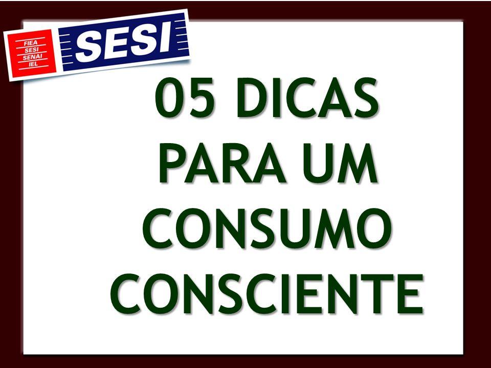 05 DICAS PARA UM CONSUMO CONSCIENTE