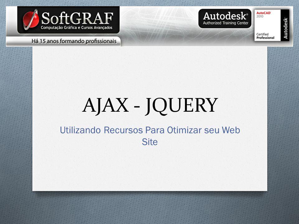 AJAX - JQUERY Utilizando Recursos Para Otimizar seu Web Site