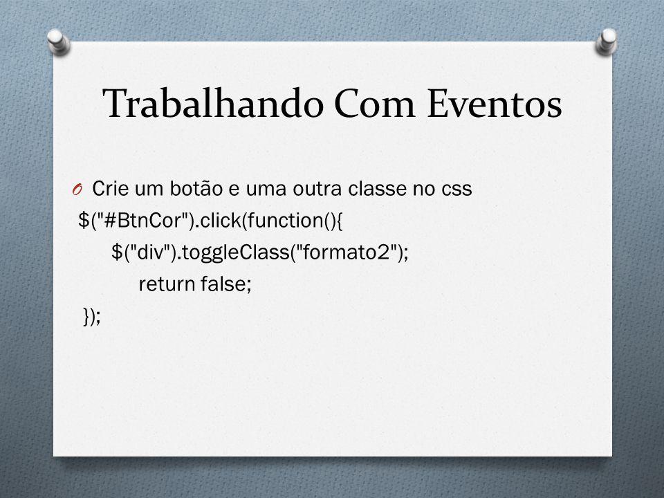 Trabalhando Com Eventos O Crie um botão e uma outra classe no css $( #BtnCor ).click(function(){ $( div ).toggleClass( formato2 ); return false; });