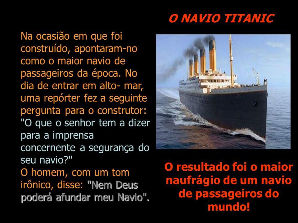 O NAVIO TITANIC O resultado foi o maior naufrágio de um navio de passageiros do mundo!