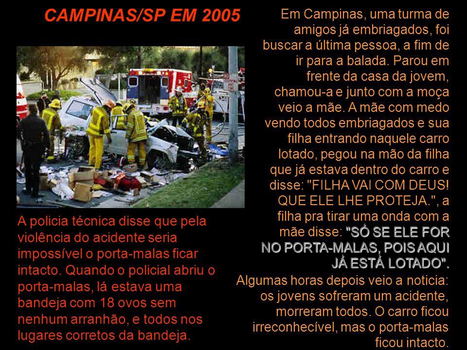 CAMPINAS/SP EM 2005 Algumas horas depois veio a noticia: os jovens sofreram um acidente, morreram todos. O carro ficou irreconhecível, mas o porta-mal