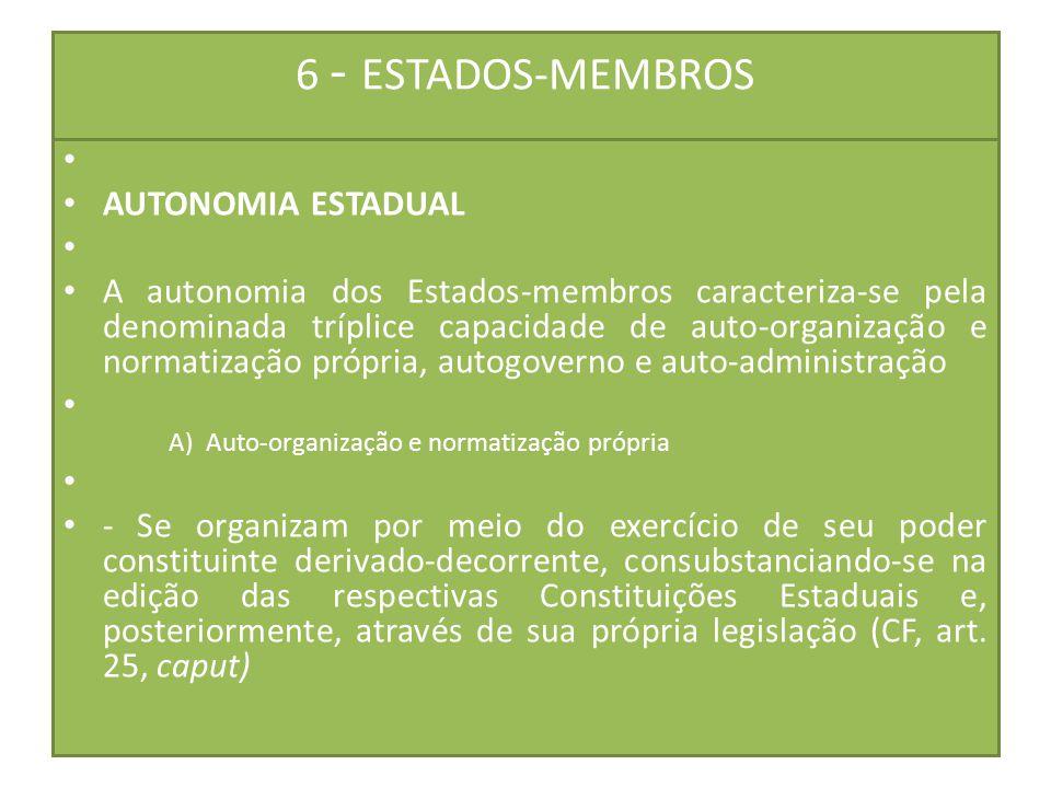 6 - ESTADOS-MEMBROS AUTONOMIA ESTADUAL A autonomia dos Estados-membros caracteriza-se pela denominada tríplice capacidade de auto-organização e normat