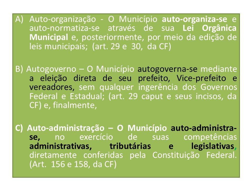 Tríplice capacidade A)Auto-organização - O Município auto-organiza-se e auto-normatiza-se através de sua Lei Orgânica Municipal e, posteriormente, por