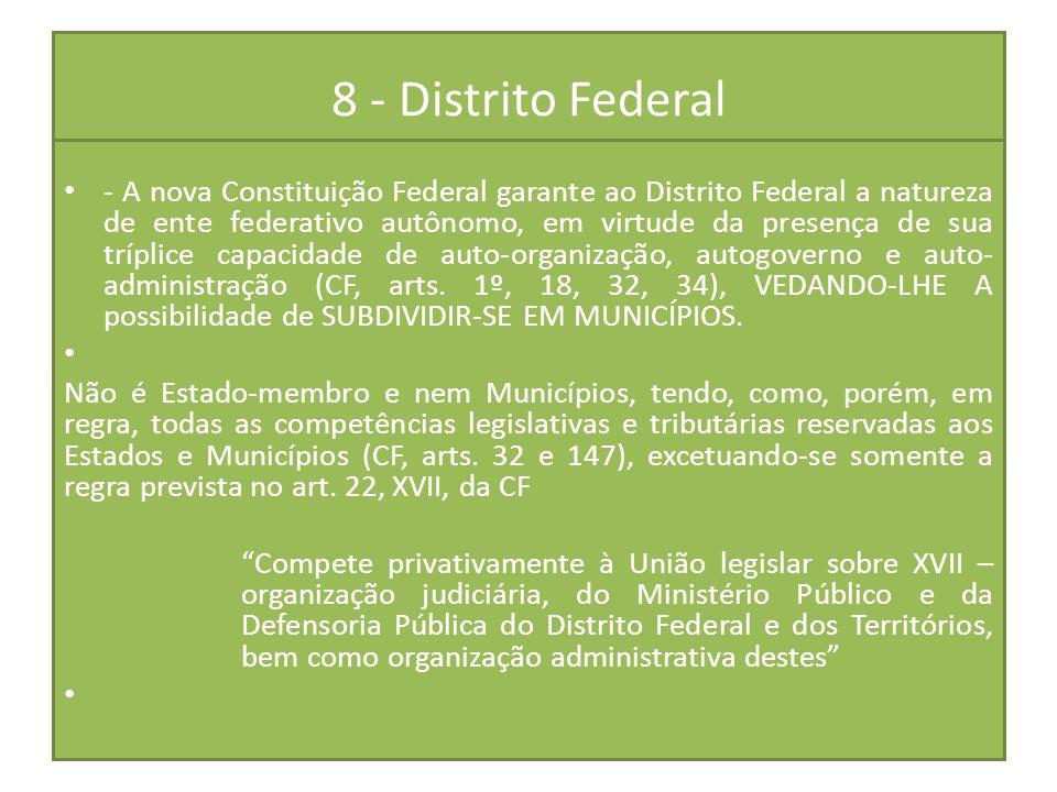 8 - Distrito Federal - A nova Constituição Federal garante ao Distrito Federal a natureza de ente federativo autônomo, em virtude da presença de sua t
