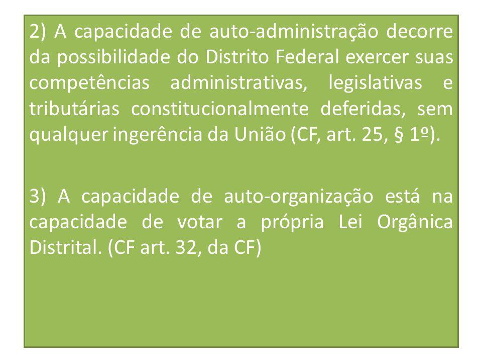 2) A capacidade de auto-administração decorre da possibilidade do Distrito Federal exercer suas competências administrativas, legislativas e tributári