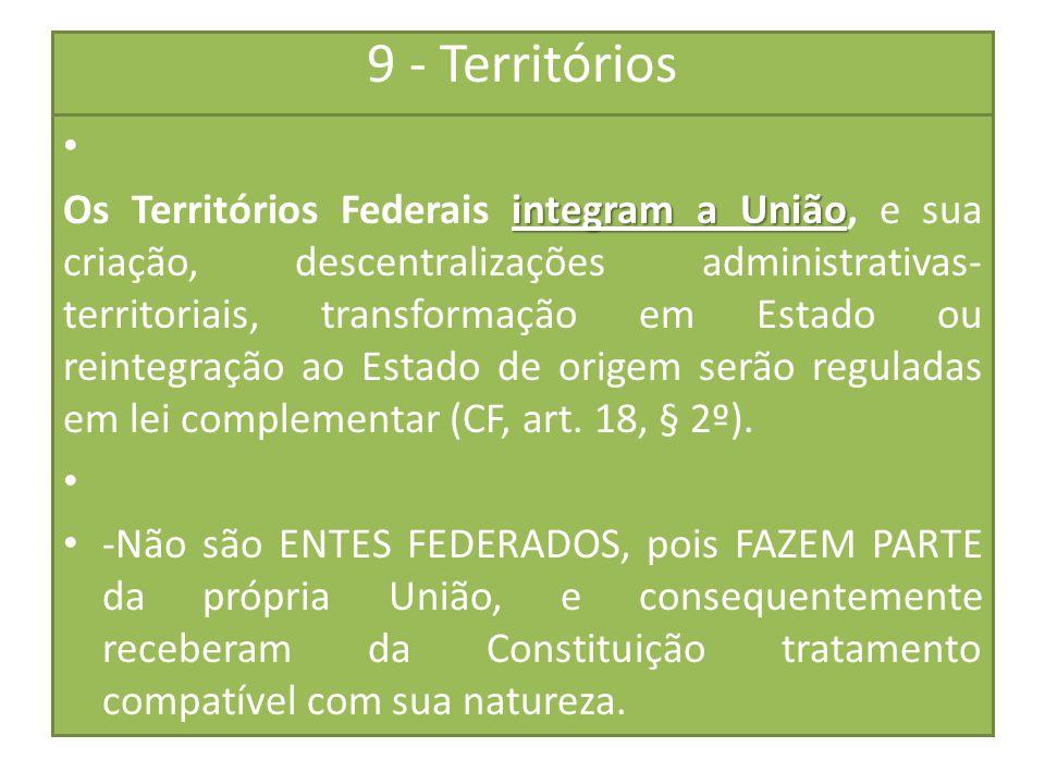 9 - Territórios integram a União Os Territórios Federais integram a União, e sua criação, descentralizações administrativas- territoriais, transformaç