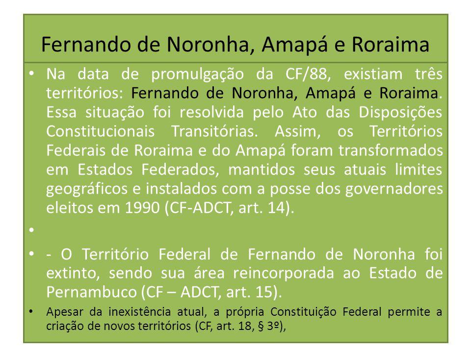 Fernando de Noronha, Amapá e Roraima Na data de promulgação da CF/88, existiam três territórios: Fernando de Noronha, Amapá e Roraima. Essa situação f