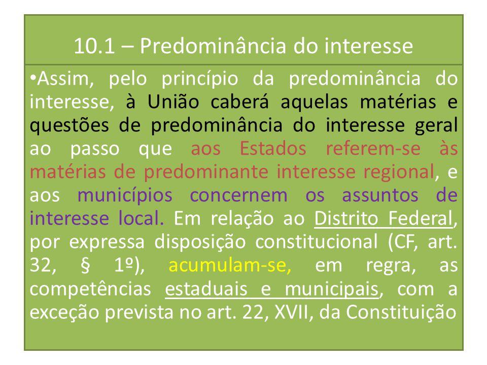 10.1 – Predominância do interesse Assim, pelo princípio da predominância do interesse, à União caberá aquelas matérias e questões de predominância do