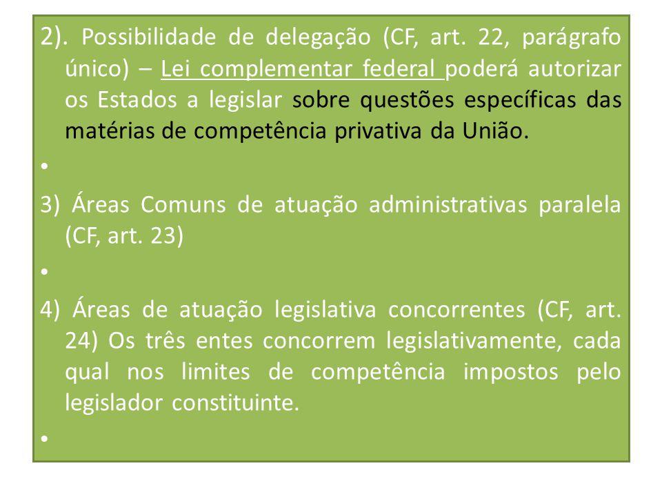 2). Possibilidade de delegação (CF, art. 22, parágrafo único) – Lei complementar federal poderá autorizar os Estados a legislar sobre questões específ