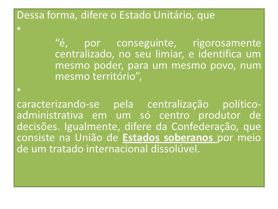 A ADOÇÃO DA ESPÉCIE FEDERAL DE ESTADO GRAVITA EM TORNO DO PRINCÍPIO: -DA AUTONOMIA E DA PARTICIPAÇÃO POLÍTICA E PRESSUPÕE: a consagração de certas regras constitucionais, tendentes não somente à sua configuração, MAS TAMBÉM À SUA MANUTENÇÃO E INDISSOLUBILIDADE.