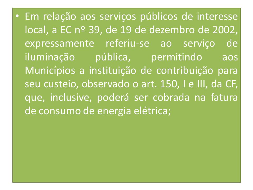 Em relação aos serviços públicos de interesse local, a EC nº 39, de 19 de dezembro de 2002, expressamente referiu-se ao serviço de iluminação pública,