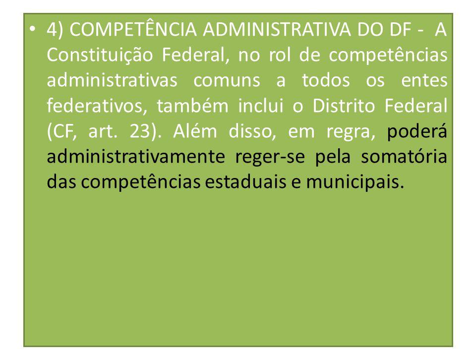 10.6 4) COMPETÊNCIA ADMINISTRATIVA DO DF - A Constituição Federal, no rol de competências administrativas comuns a todos os entes federativos, também
