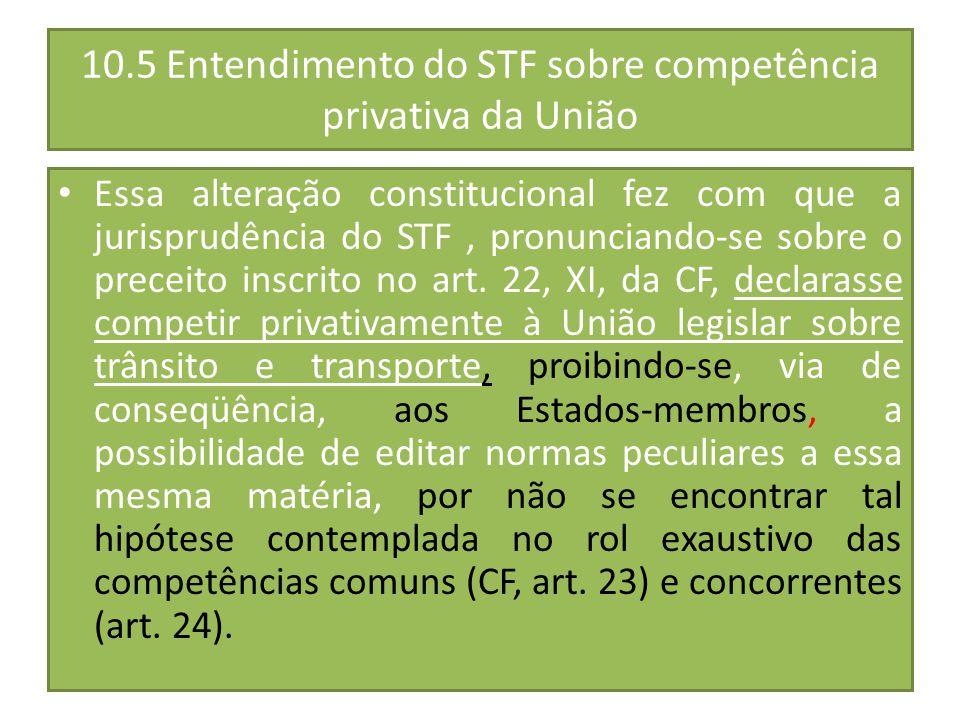 10.5 Entendimento do STF sobre competência privativa da União Essa alteração constitucional fez com que a jurisprudência do STF, pronunciando-se sobre