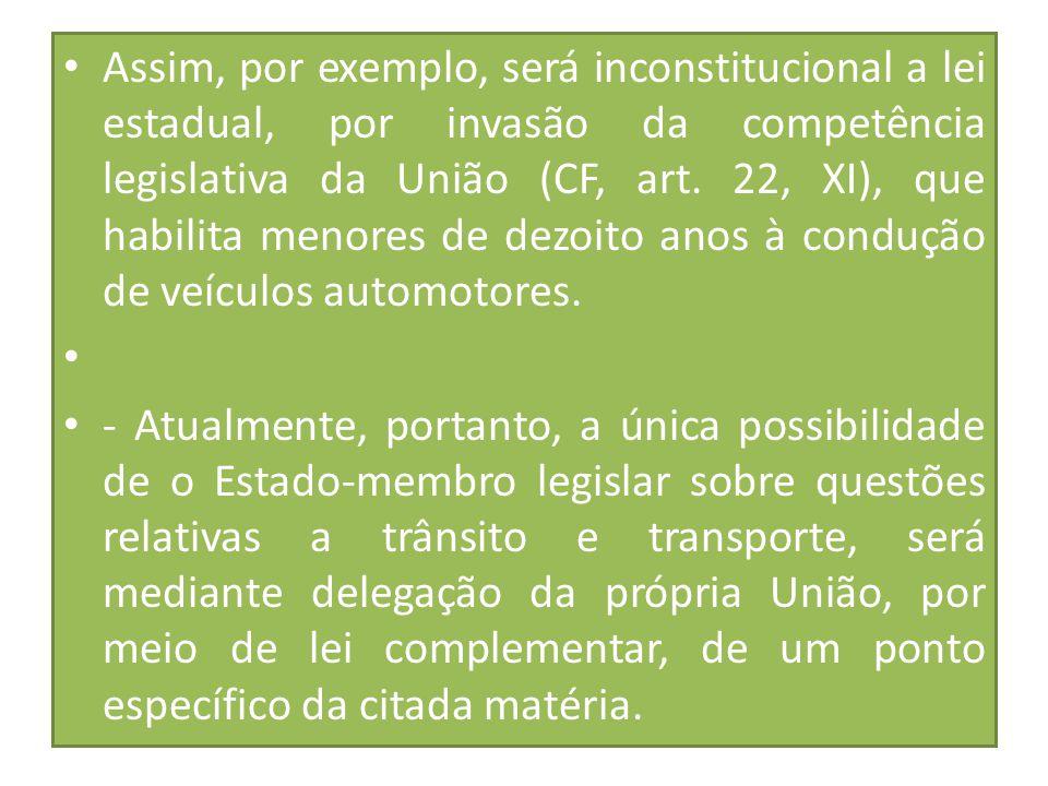 Assim, por exemplo, será inconstitucional a lei estadual, por invasão da competência legislativa da União (CF, art. 22, XI), que habilita menores de d