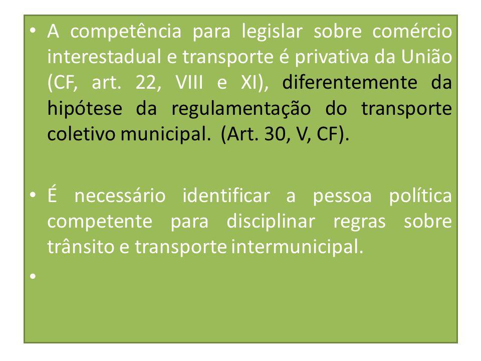 A competência para legislar sobre comércio interestadual e transporte é privativa da União (CF, art. 22, VIII e XI), diferentemente da hipótese da reg