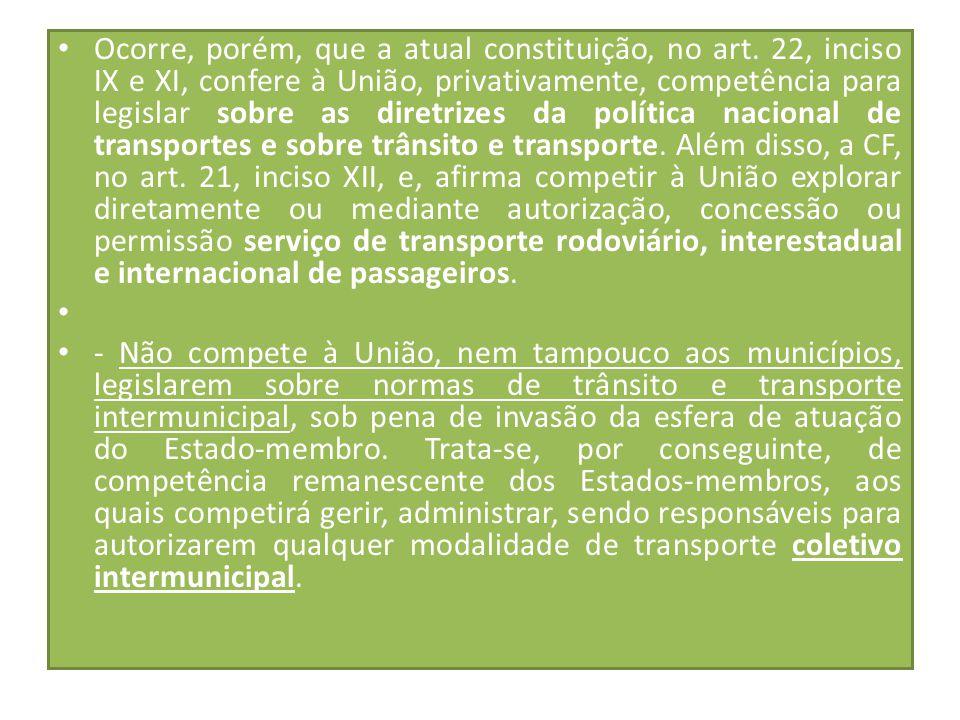 Ocorre, porém, que a atual constituição, no art. 22, inciso IX e XI, confere à União, privativamente, competência para legislar sobre as diretrizes da