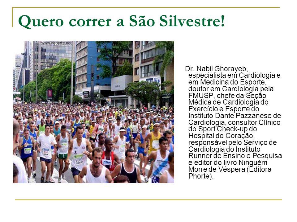 Quero correr a São Silvestre! Dr. Nabil Ghorayeb, especialista em Cardiologia e em Medicina do Esporte, doutor em Cardiologia pela FMUSP, chefe da Seç