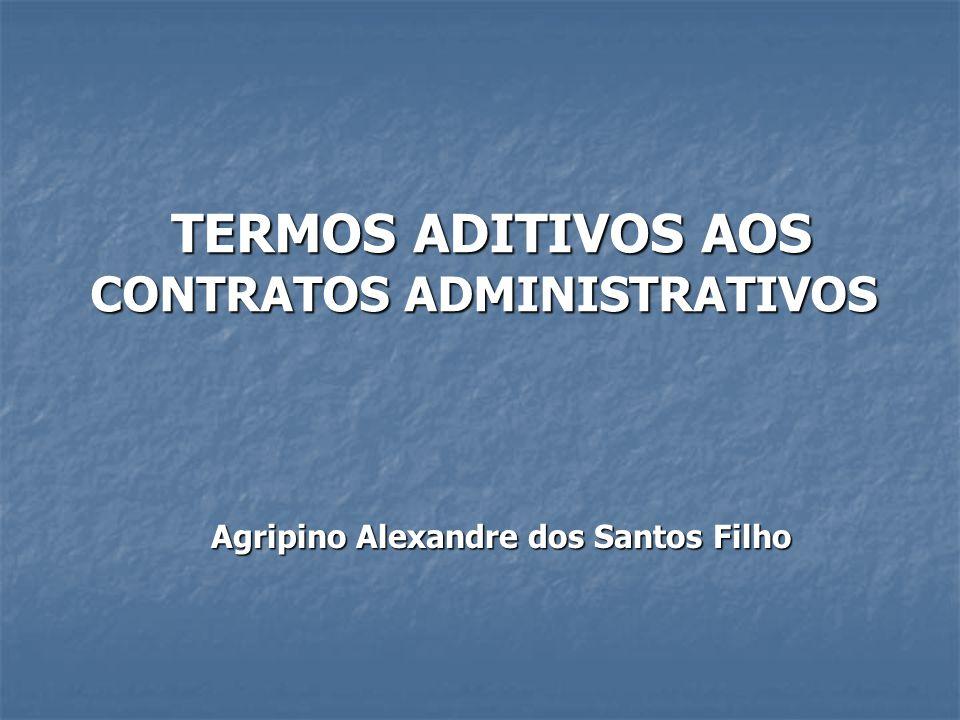 TERMOS ADITIVOS AOS CONTRATOS ADMINISTRATIVOS TERMOS ADITIVOS AOS CONTRATOS ADMINISTRATIVOS Agripino Alexandre dos Santos Filho