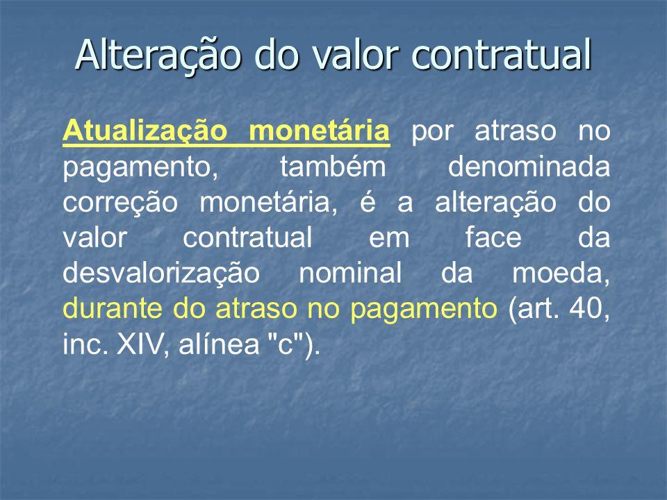 Alteração do valor contratual Atualização monetária por atraso no pagamento, também denominada correção monetária, é a alteração do valor contratual em face da desvalorização nominal da moeda, durante do atraso no pagamento (art.