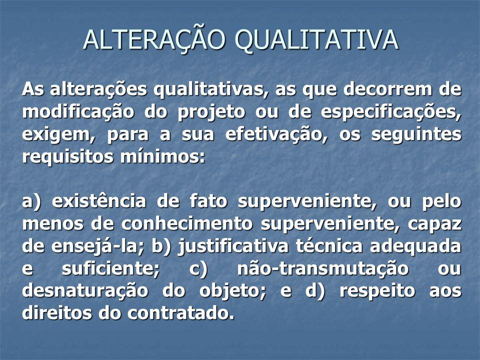 ALTERAÇÃO QUALITATIVA As alterações qualitativas, as que decorrem de modificação do projeto ou de especificações, exigem, para a sua efetivação, os se