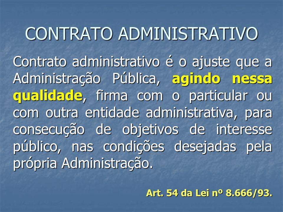 CONTRATO ADMINISTRATIVO Contrato administrativo é o ajuste que a Administração Pública, agindo nessa qualidade, firma com o particular ou com outra entidade administrativa, para consecução de objetivos de interesse público, nas condições desejadas pela própria Administração.