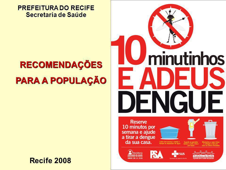 PREFEITURA DO RECIFE Secretaria de Saúde Recife 2008 RECOMENDAÇÕES PARA A POPULAÇÃO