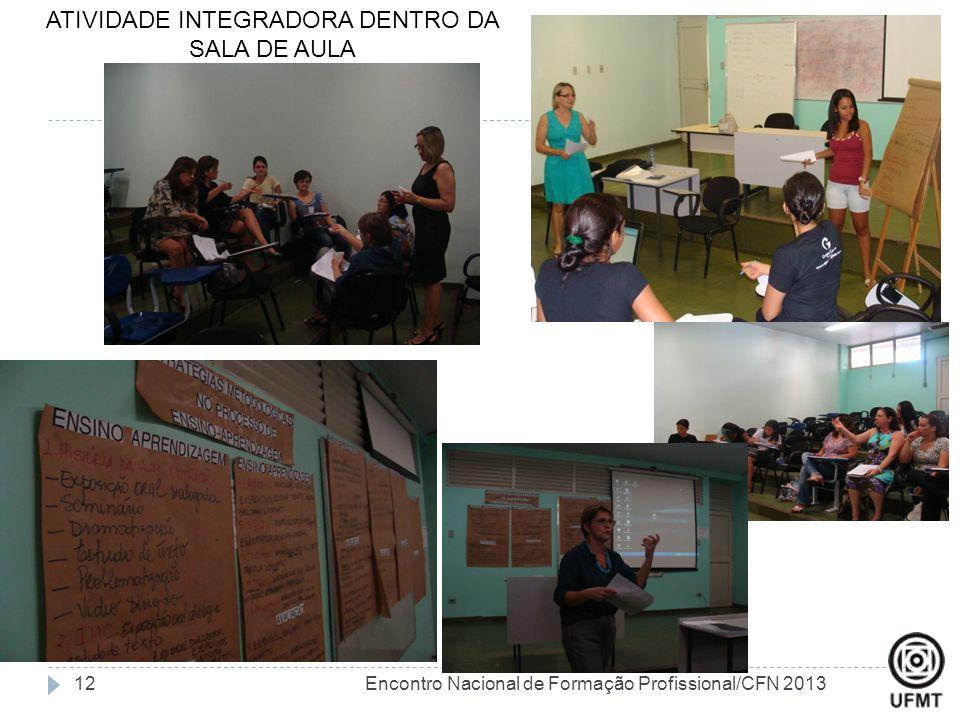 ATIVIDADE INTEGRADORA DENTRO DA SALA DE AULA 12Encontro Nacional de Formação Profissional/CFN 2013